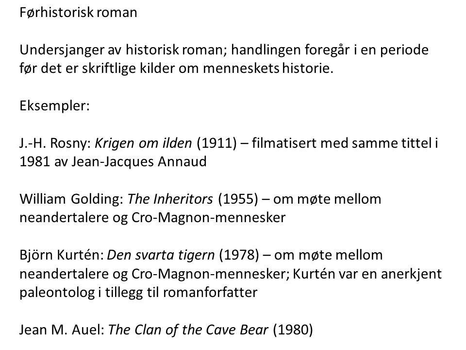 Førhistorisk roman Undersjanger av historisk roman; handlingen foregår i en periode før det er skriftlige kilder om menneskets historie.