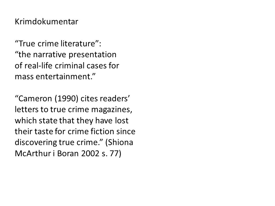Krimdokumentar True crime literature : the narrative presentation. of real-life criminal cases for.