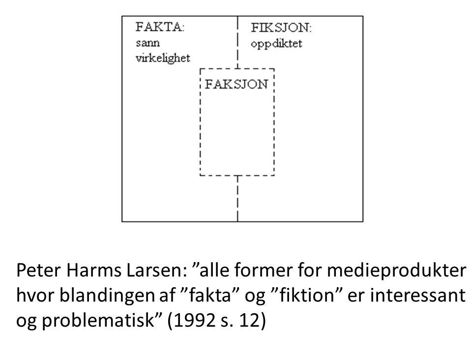 Peter Harms Larsen: alle former for medieprodukter hvor blandingen af fakta og fiktion er interessant og problematisk (1992 s.