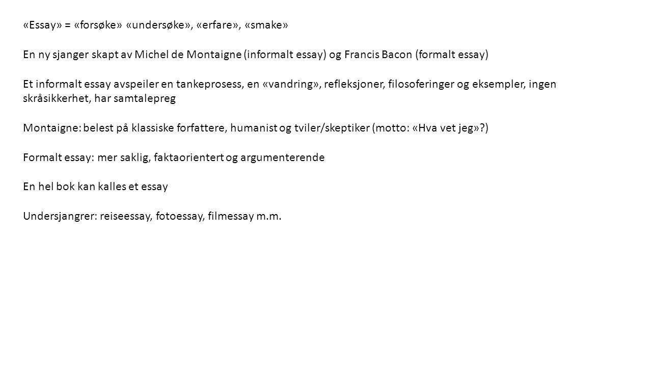 «Essay» = «forsøke» «undersøke», «erfare», «smake»