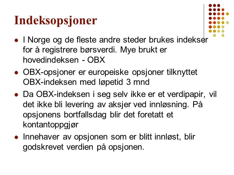 Indeksopsjoner I Norge og de fleste andre steder brukes indekser for å registrere børsverdi. Mye brukt er hovedindeksen - OBX.