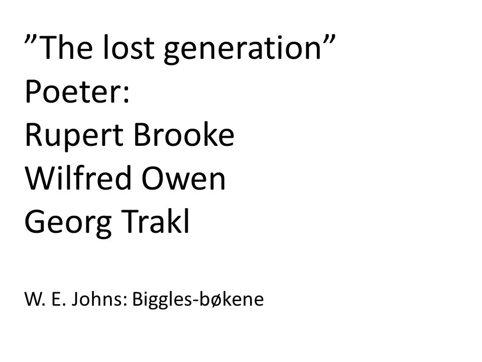 The lost generation Poeter: Rupert Brooke Wilfred Owen Georg Trakl