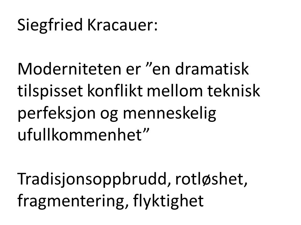 Siegfried Kracauer: Moderniteten er en dramatisk tilspisset konflikt mellom teknisk perfeksjon og menneskelig ufullkommenhet