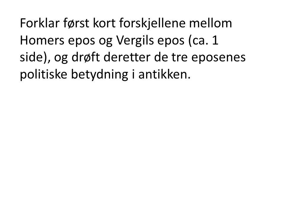 Forklar først kort forskjellene mellom Homers epos og Vergils epos (ca