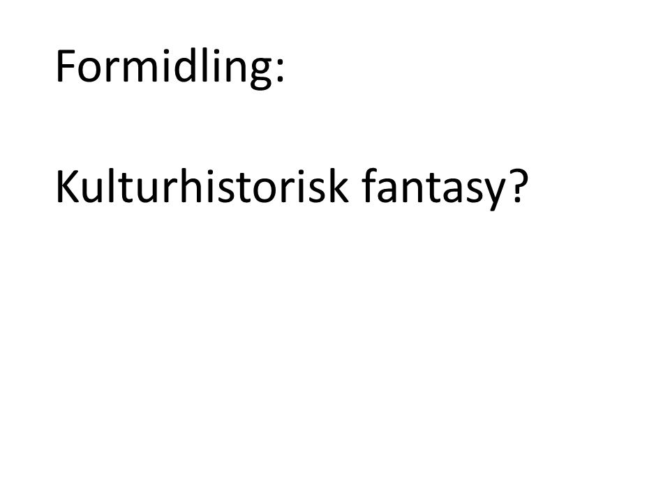 Formidling: Kulturhistorisk fantasy