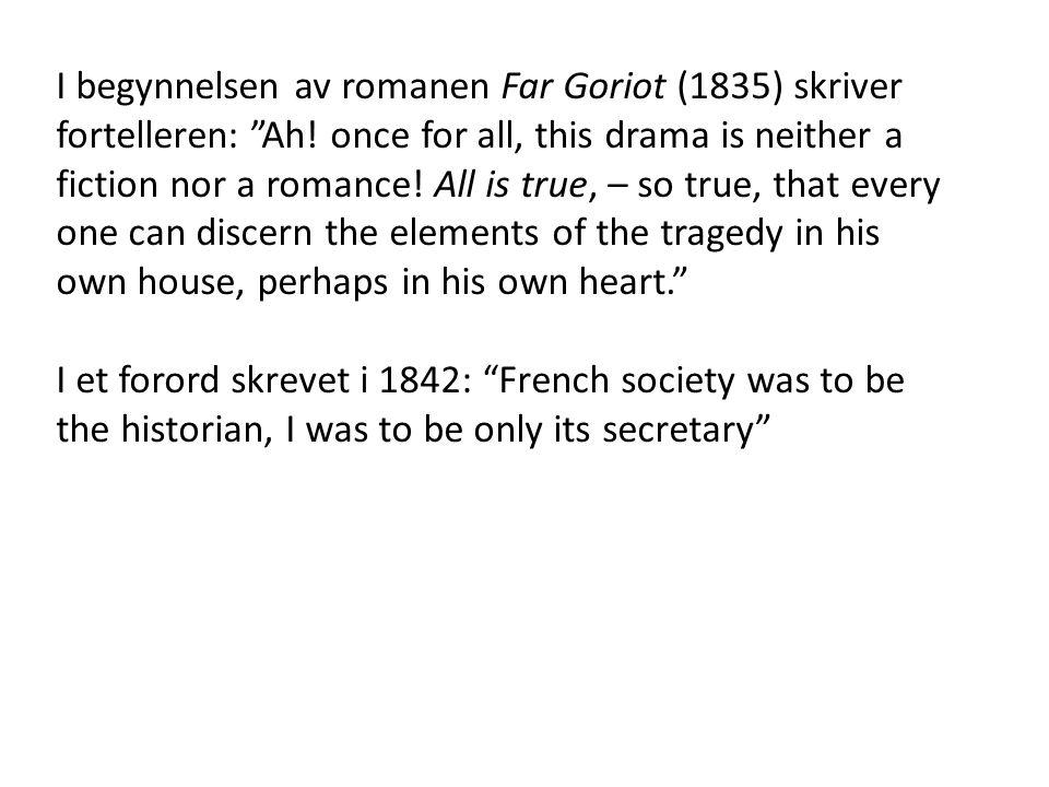 I begynnelsen av romanen Far Goriot (1835) skriver fortelleren: Ah