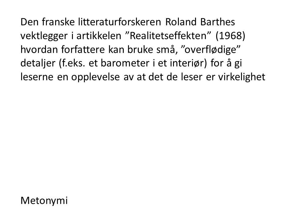 Den franske litteraturforskeren Roland Barthes vektlegger i artikkelen Realitetseffekten (1968) hvordan forfattere kan bruke små, overflødige detaljer (f.eks. et barometer i et interiør) for å gi leserne en opplevelse av at det de leser er virkelighet