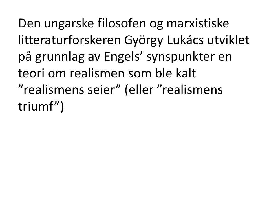 Den ungarske filosofen og marxistiske litteraturforskeren György Lukács utviklet på grunnlag av Engels' synspunkter en teori om realismen som ble kalt realismens seier (eller realismens triumf )