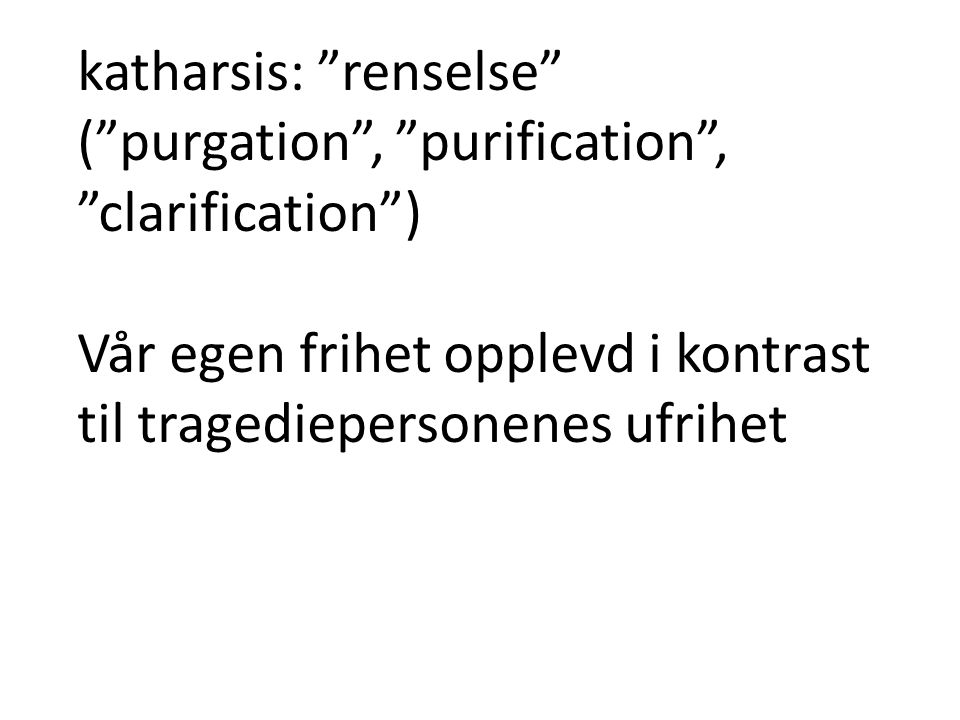 katharsis: renselse ( purgation , purification , clarification )