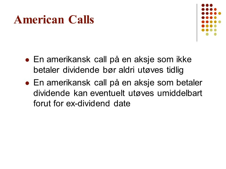 American Calls En amerikansk call på en aksje som ikke betaler dividende bør aldri utøves tidlig.