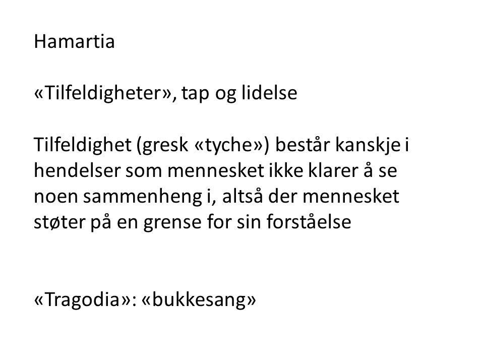 Hamartia «Tilfeldigheter», tap og lidelse.