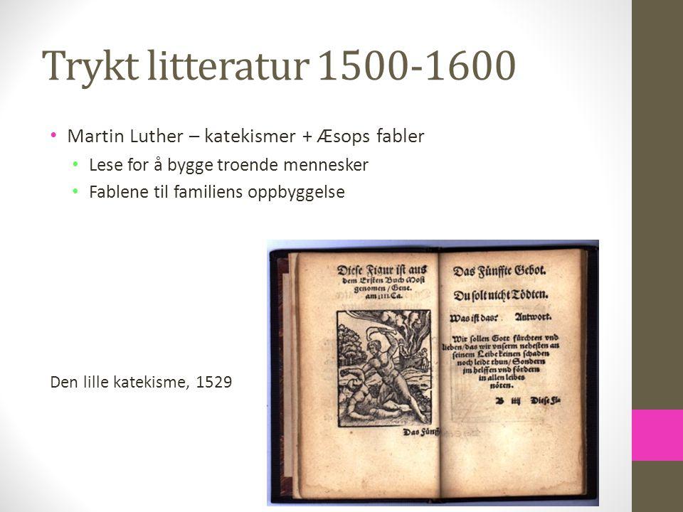 Trykt litteratur 1500-1600 Martin Luther – katekismer + Æsops fabler