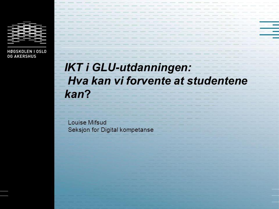 IKT i GLU-utdanningen: Hva kan vi forvente at studentene kan