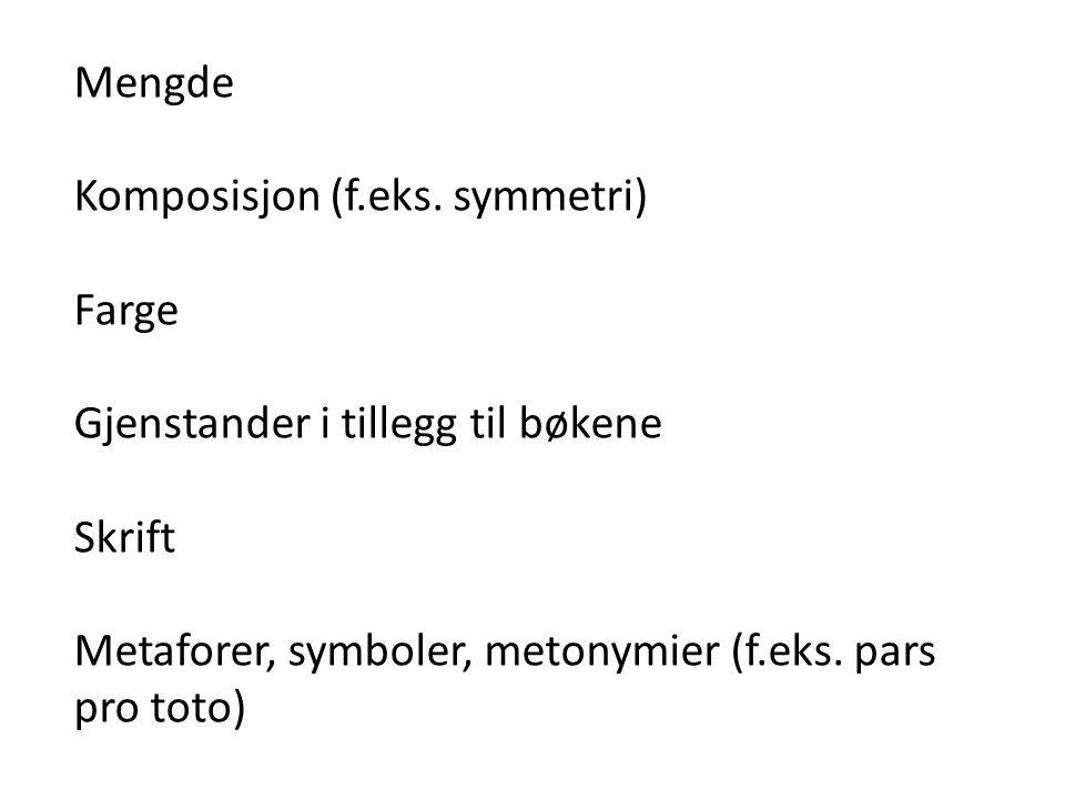Mengde Komposisjon (f.eks. symmetri) Farge. Gjenstander i tillegg til bøkene.