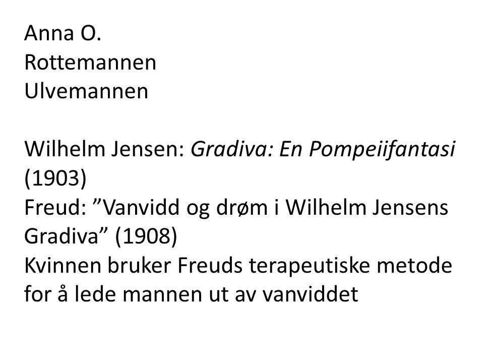 Anna O. Rottemannen. Ulvemannen. Wilhelm Jensen: Gradiva: En Pompeiifantasi (1903) Freud: Vanvidd og drøm i Wilhelm Jensens Gradiva (1908)