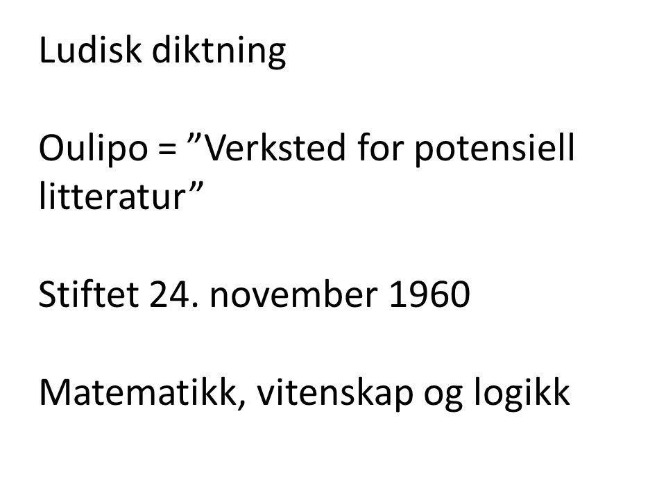 Ludisk diktning Oulipo = Verksted for potensiell litteratur Stiftet 24.