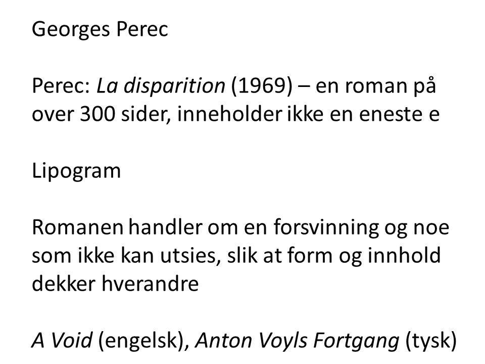 Georges Perec Perec: La disparition (1969) – en roman på over 300 sider, inneholder ikke en eneste e.