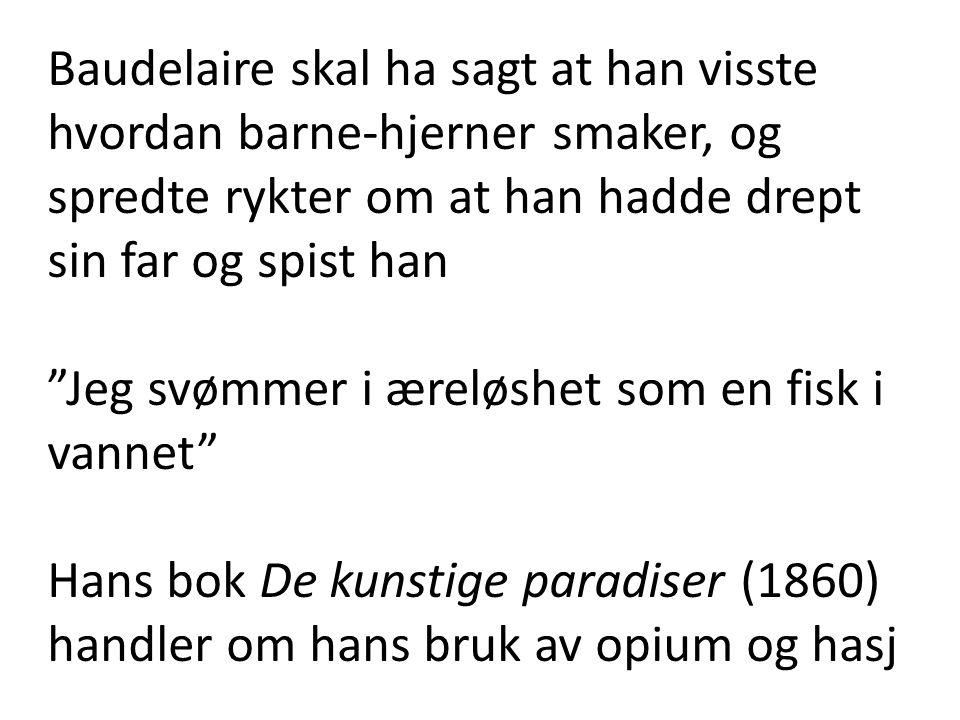 Baudelaire skal ha sagt at han visste hvordan barne-hjerner smaker, og spredte rykter om at han hadde drept sin far og spist han