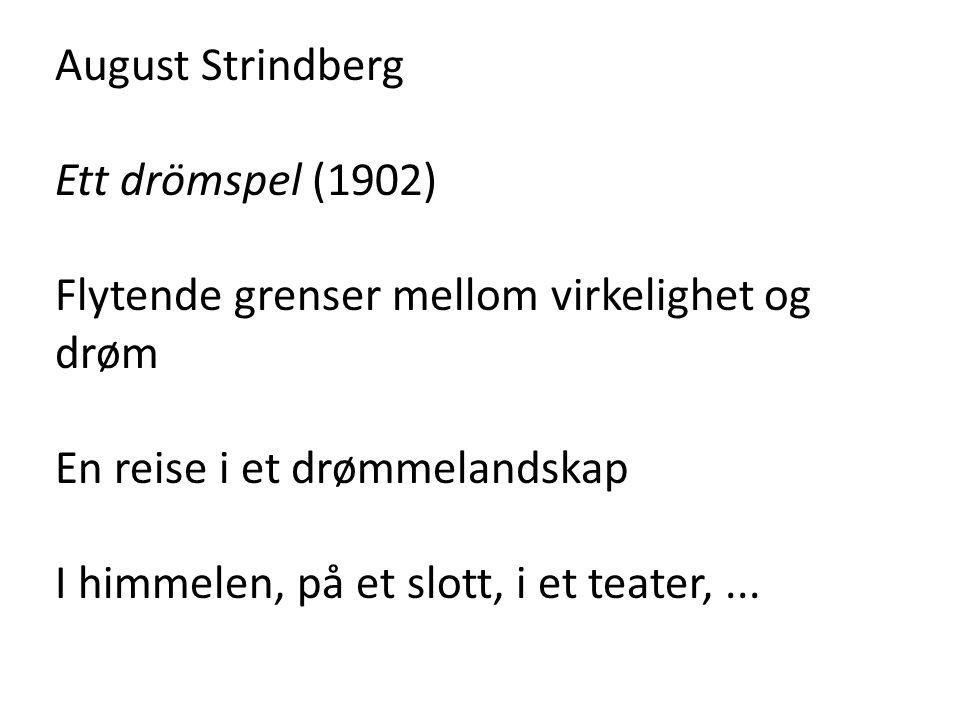 August Strindberg Ett drömspel (1902) Flytende grenser mellom virkelighet og drøm. En reise i et drømmelandskap.