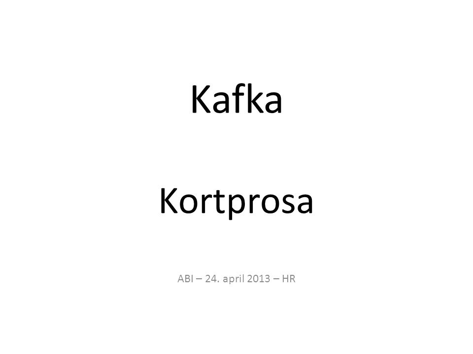 Kafka Kortprosa ABI – 24. april 2013 – HR