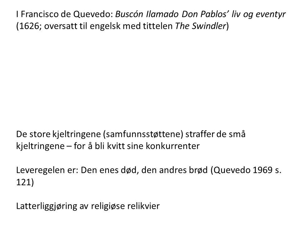 I Francisco de Quevedo: Buscón Ilamado Don Pablos' liv og eventyr (1626; oversatt til engelsk med tittelen The Swindler)