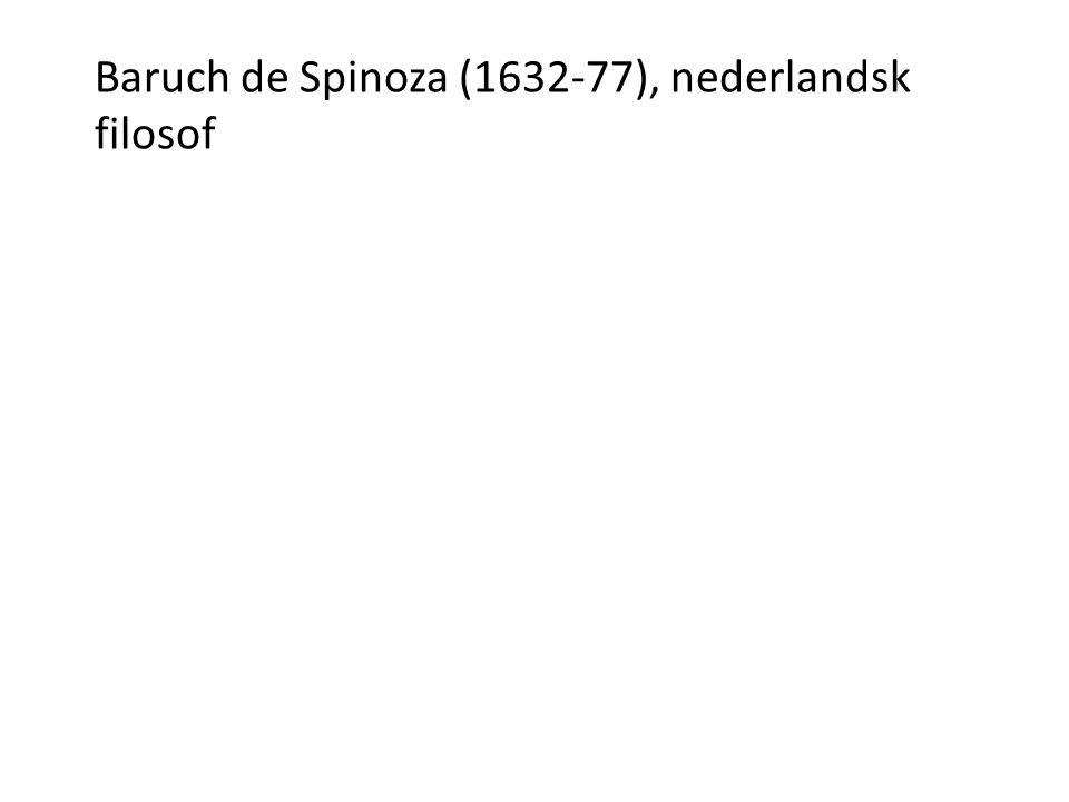 Baruch de Spinoza (1632-77), nederlandsk filosof