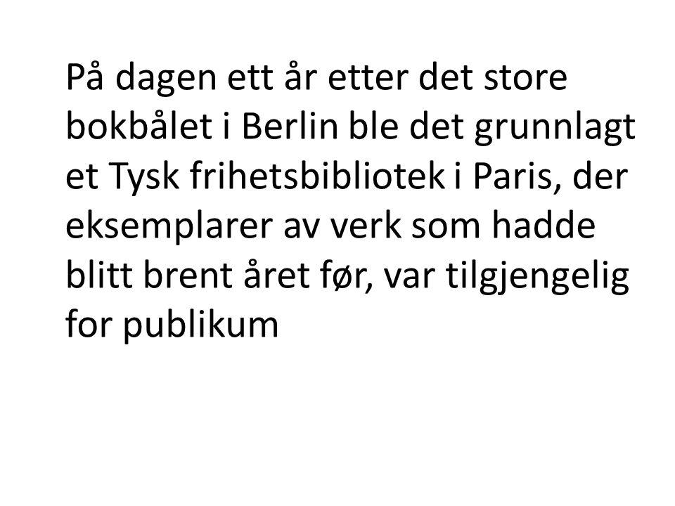 På dagen ett år etter det store bokbålet i Berlin ble det grunnlagt et Tysk frihetsbibliotek i Paris, der eksemplarer av verk som hadde blitt brent året før, var tilgjengelig for publikum