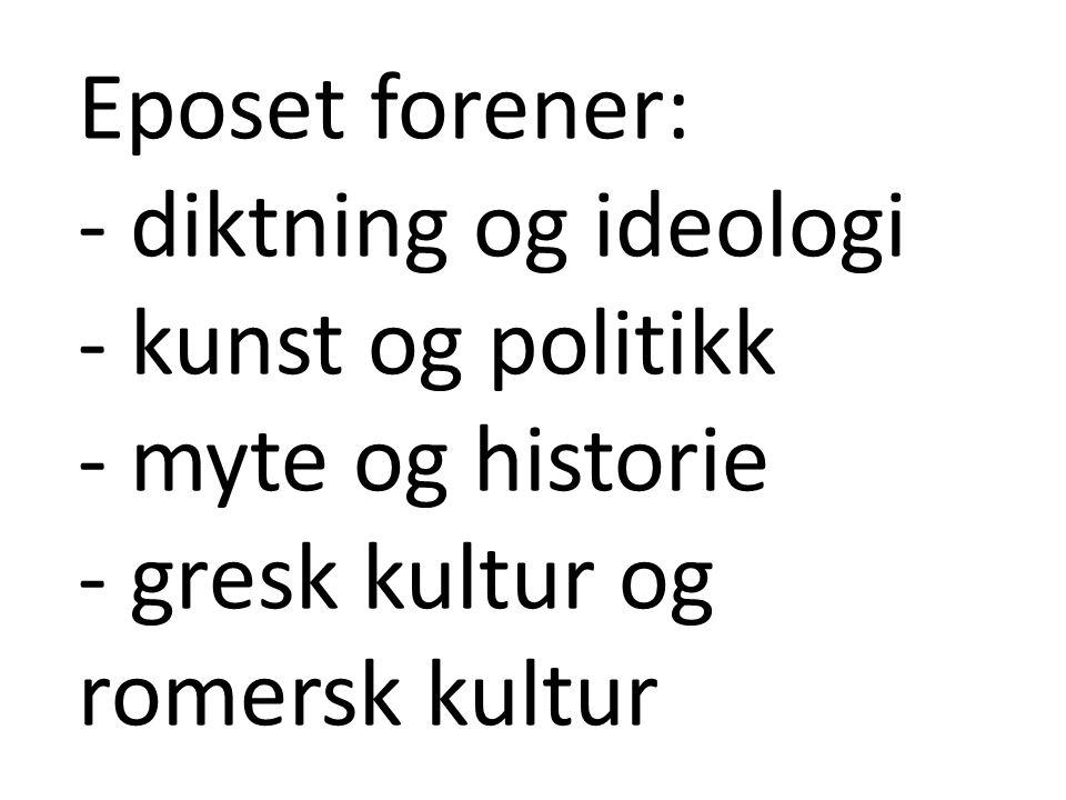 Eposet forener: - diktning og ideologi. - kunst og politikk.