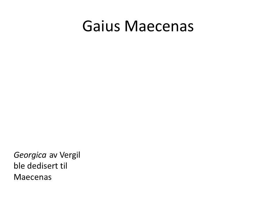 Gaius Maecenas Georgica av Vergil ble dedisert til Maecenas