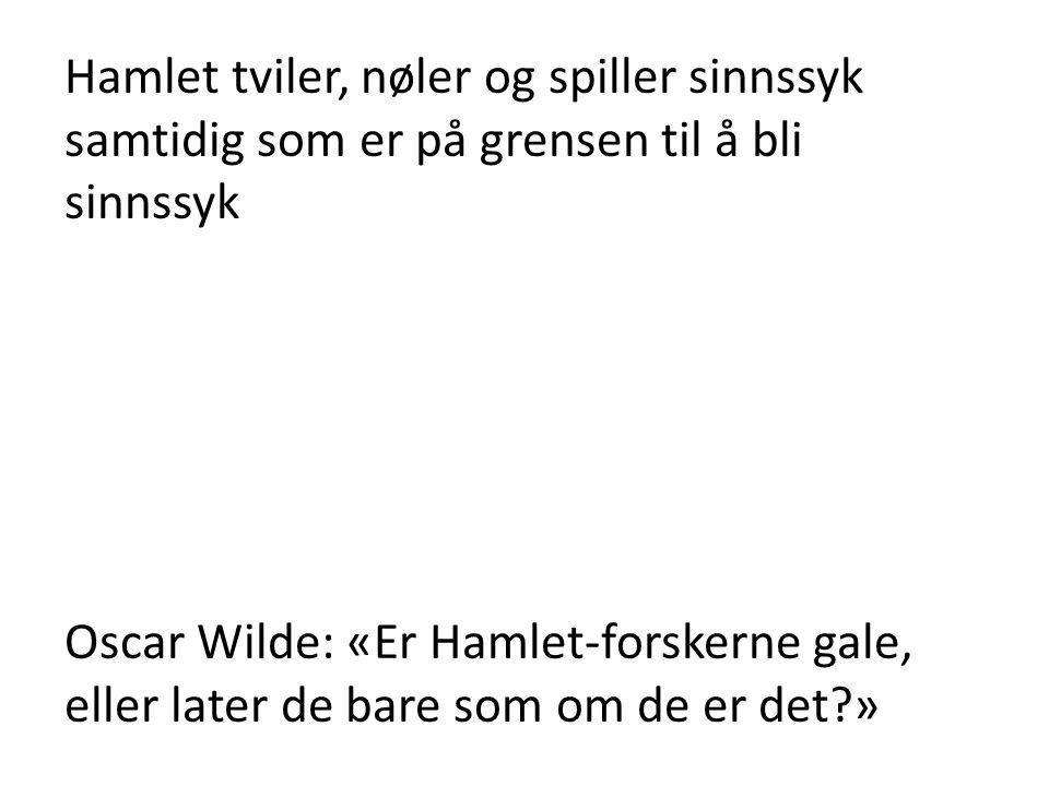Hamlet tviler, nøler og spiller sinnssyk samtidig som er på grensen til å bli sinnssyk