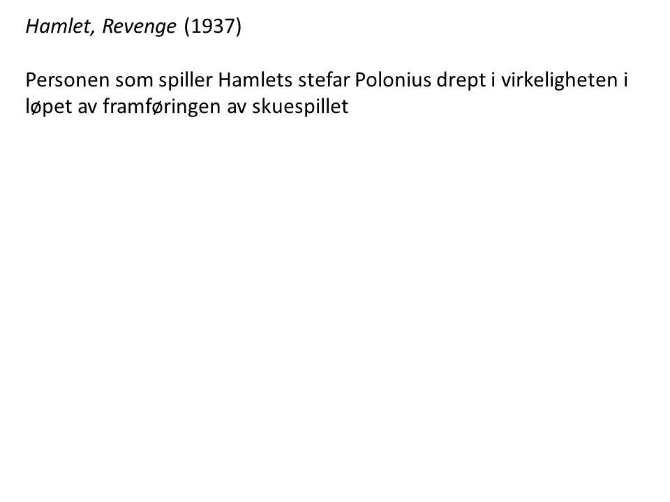 Hamlet, Revenge (1937) Personen som spiller Hamlets stefar Polonius drept i virkeligheten i løpet av framføringen av skuespillet.