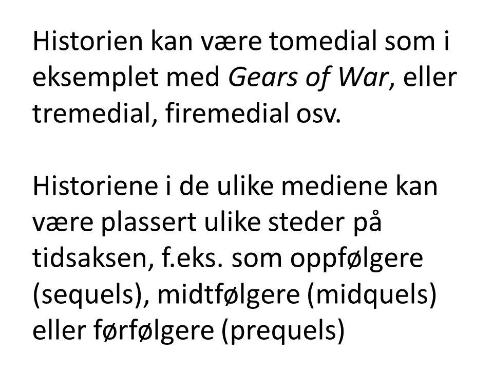 Historien kan være tomedial som i eksemplet med Gears of War, eller tremedial, firemedial osv.