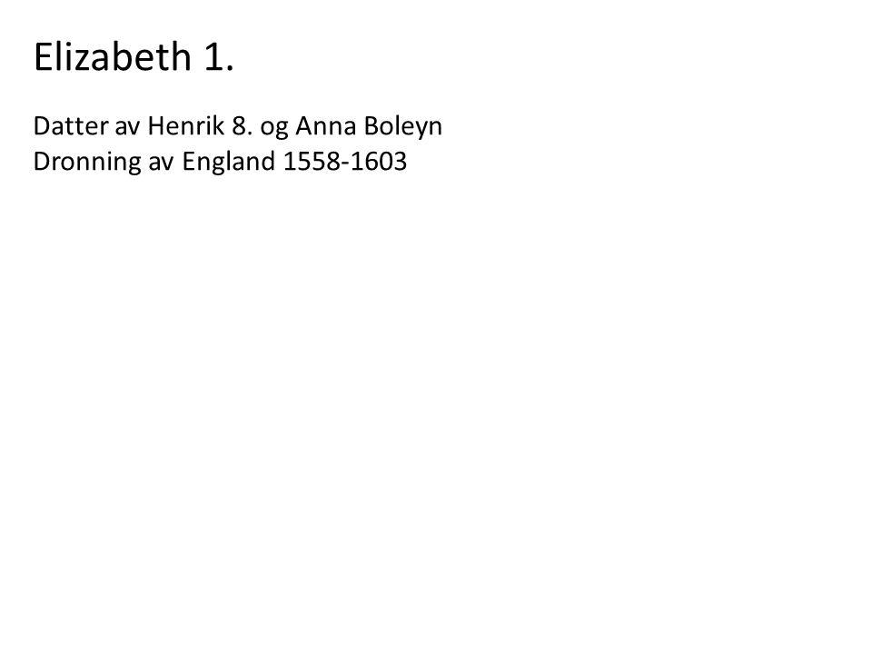 Elizabeth 1. Datter av Henrik 8. og Anna Boleyn