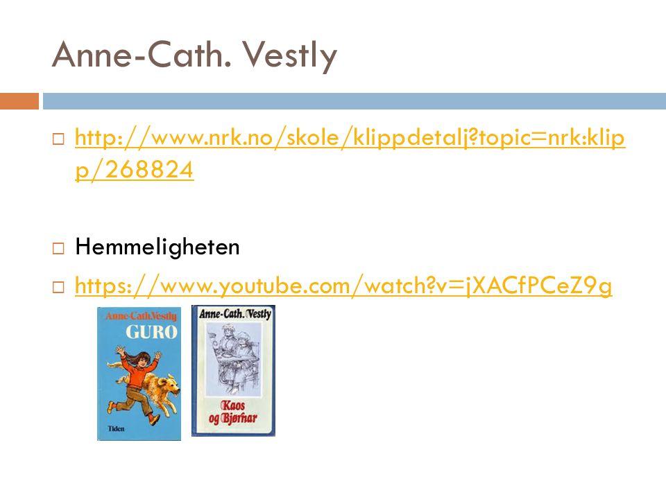 Anne-Cath. Vestly http://www.nrk.no/skole/klippdetalj topic=nrk:klip p/268824.