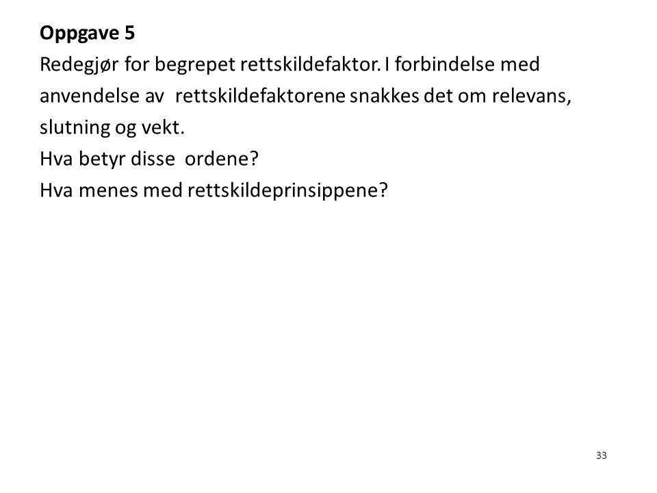 Oppgave 5 Redegjør for begrepet rettskildefaktor. I forbindelse med