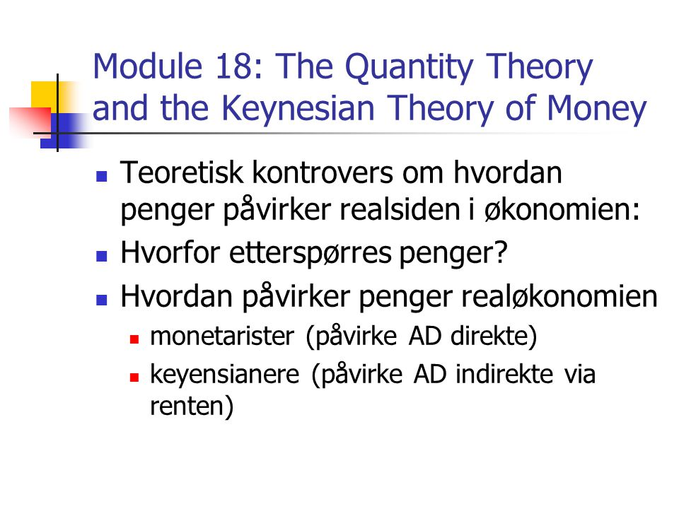 Module 18: The Quantity Theory and the Keynesian Theory of Money