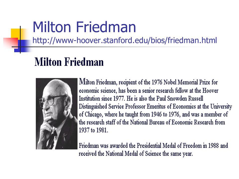 Milton Friedman http://www-hoover.stanford.edu/bios/friedman.html