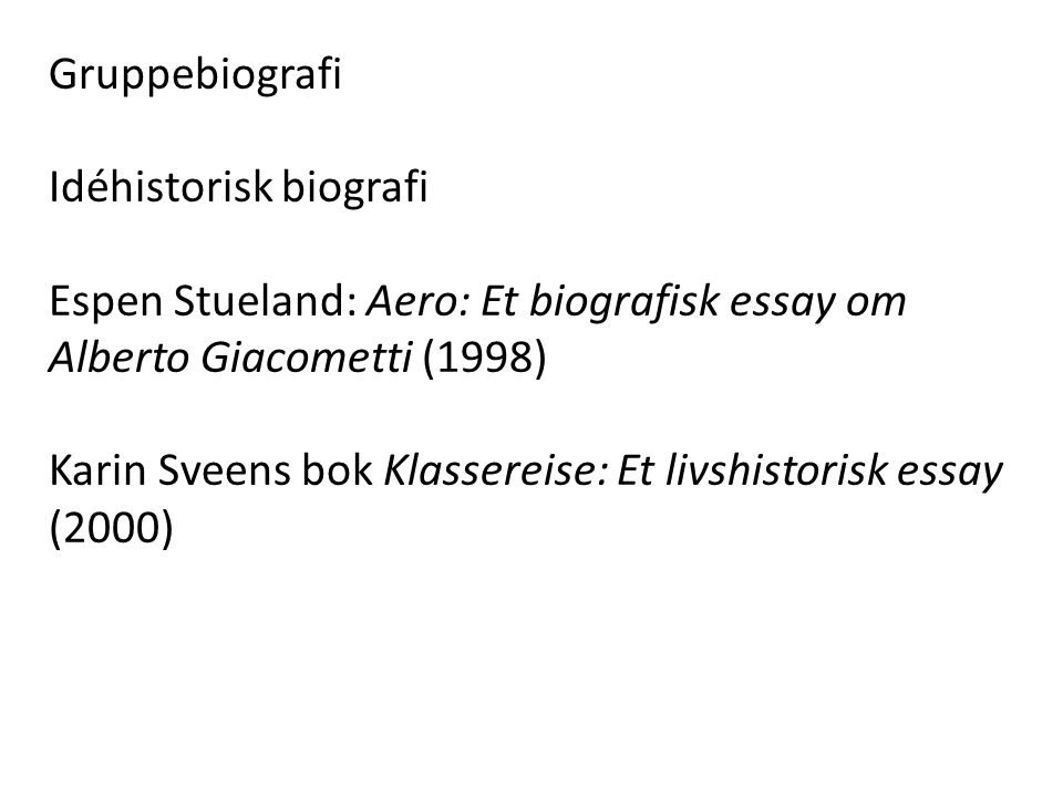 Gruppebiografi Idéhistorisk biografi. Espen Stueland: Aero: Et biografisk essay om Alberto Giacometti (1998)