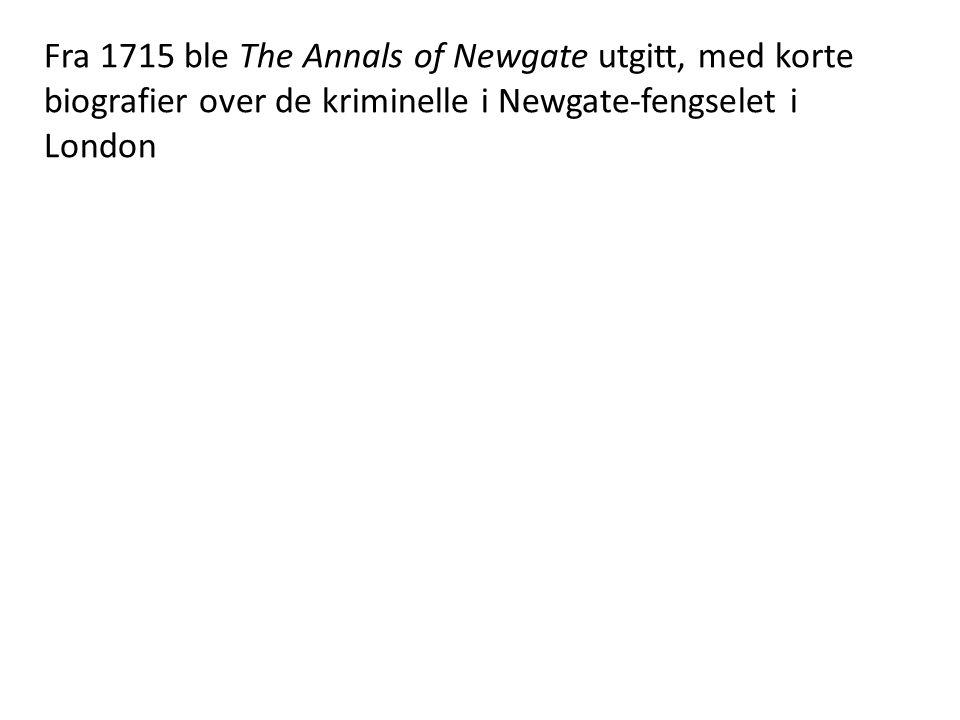 Fra 1715 ble The Annals of Newgate utgitt, med korte biografier over de kriminelle i Newgate-fengselet i London