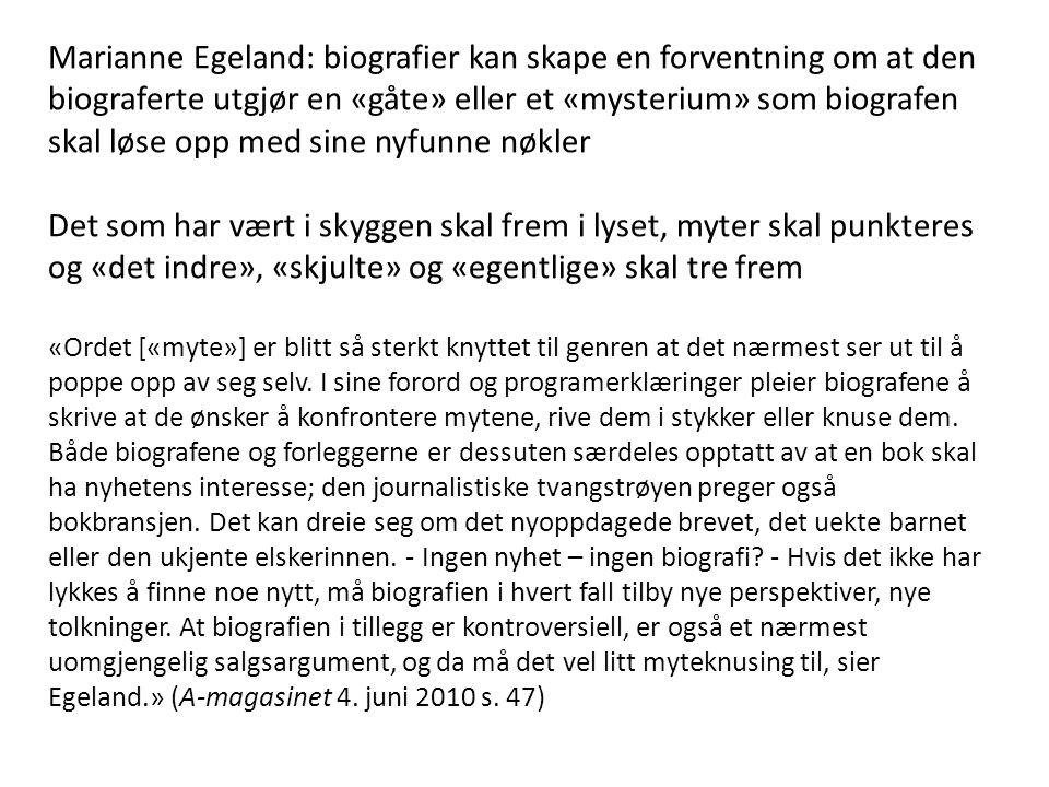 Marianne Egeland: biografier kan skape en forventning om at den biograferte utgjør en «gåte» eller et «mysterium» som biografen skal løse opp med sine nyfunne nøkler