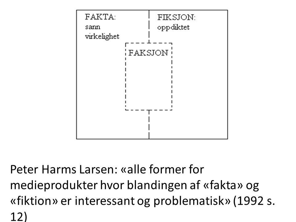 Peter Harms Larsen: «alle former for medieprodukter hvor blandingen af «fakta» og «fiktion» er interessant og problematisk» (1992 s.