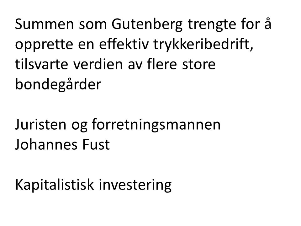 Summen som Gutenberg trengte for å opprette en effektiv trykkeribedrift, tilsvarte verdien av flere store bondegårder