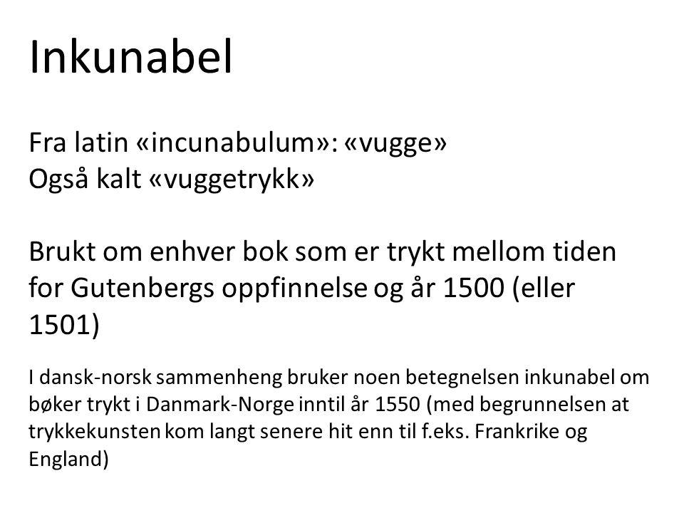 Inkunabel Fra latin «incunabulum»: «vugge» Også kalt «vuggetrykk»