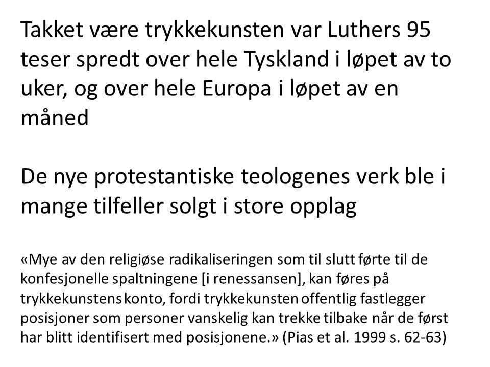 Takket være trykkekunsten var Luthers 95 teser spredt over hele Tyskland i løpet av to uker, og over hele Europa i løpet av en måned