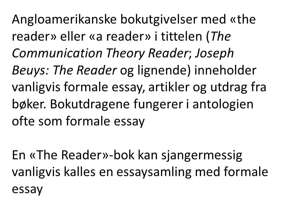 Angloamerikanske bokutgivelser med «the reader» eller «a reader» i tittelen (The Communication Theory Reader; Joseph Beuys: The Reader og lignende) inneholder vanligvis formale essay, artikler og utdrag fra bøker. Bokutdragene fungerer i antologien ofte som formale essay