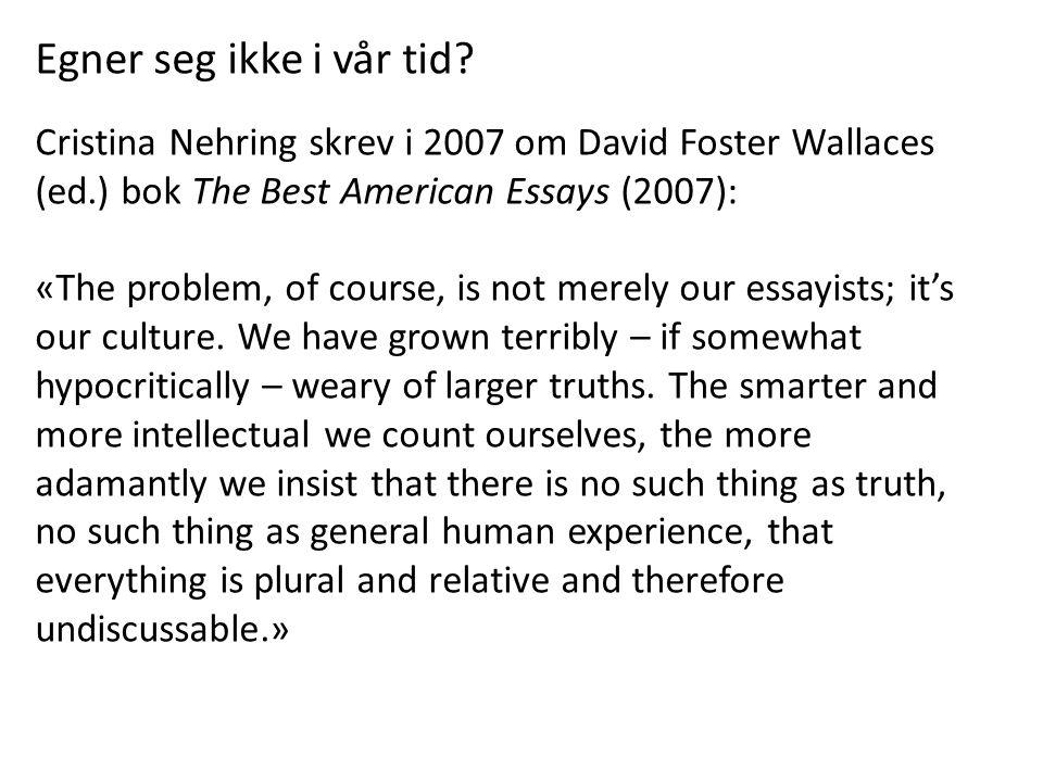 Egner seg ikke i vår tid Cristina Nehring skrev i 2007 om David Foster Wallaces (ed.) bok The Best American Essays (2007):