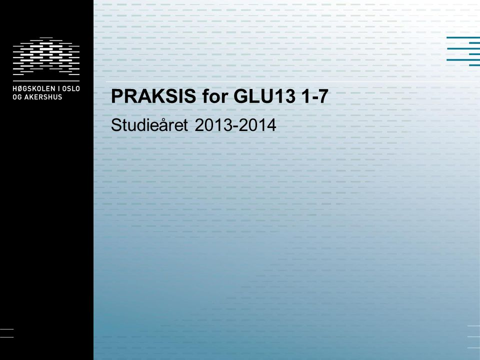 PRAKSIS for GLU13 1-7 Studieåret 2013-2014