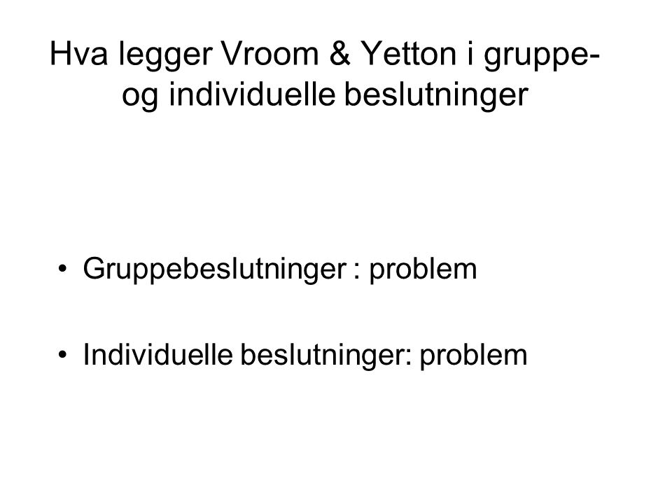 Hva legger Vroom & Yetton i gruppe- og individuelle beslutninger