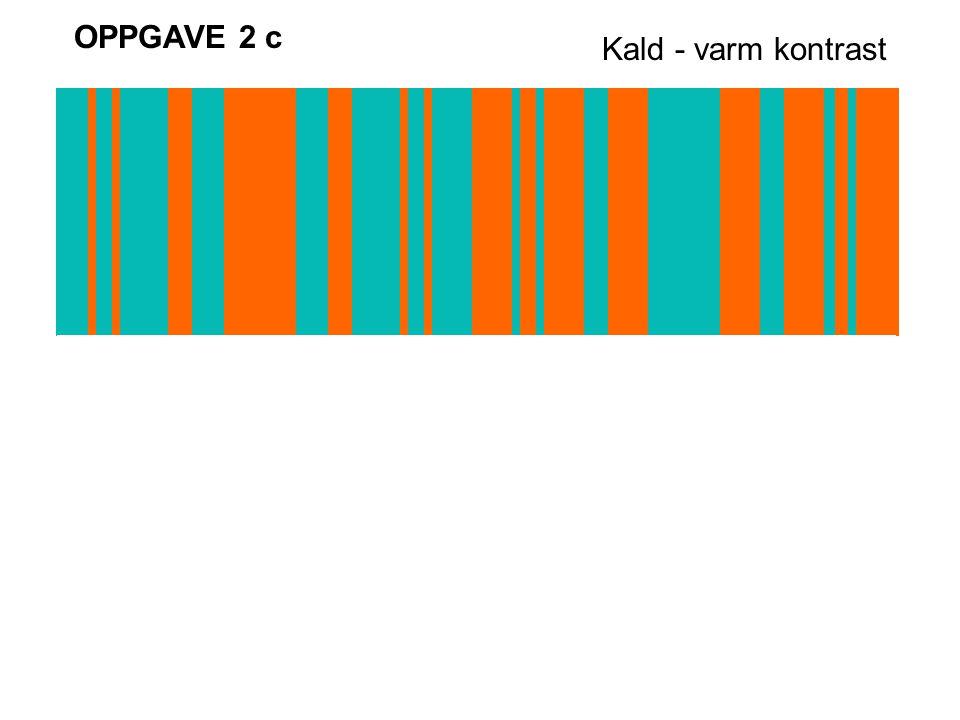 OPPGAVE 2 c Kald - varm kontrast