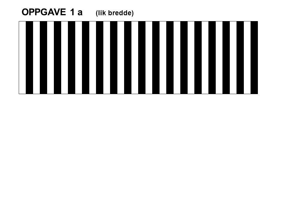 OPPGAVE 1 a (lik bredde)